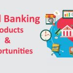 Retail Banking Products and Opportunities